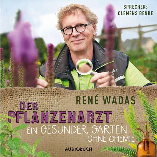Hoerbuch Der Pflanzenarzt - Ein gesunder Garten ohne Chemie - René Wadas - Clemens Benke