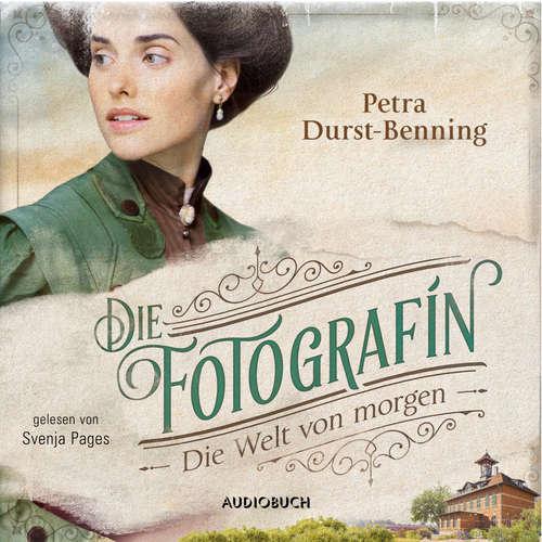 Hoerbuch Die Welt von Morgen - Fotografinnen-Saga, Band 3 - Petra Durst-Benning - Svenja Pages