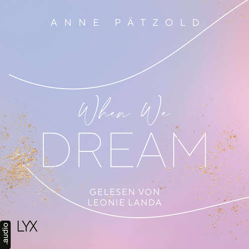 Audiobook When We Dream - LOVE NXT, Teil 1 - Anne Pätzold - Leonie Landa
