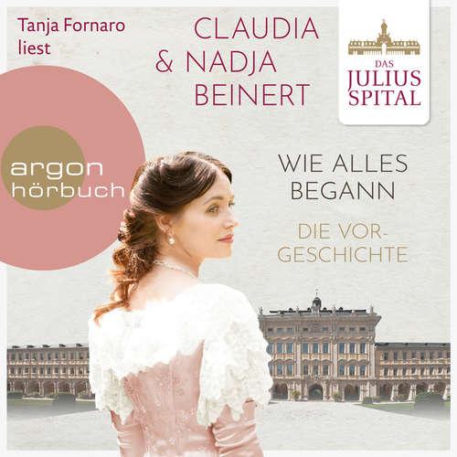 Hoerbuch Wie alles begann - Die Juliusspital-Reihe - Die Vorgeschichte - Claudia Beinert - Tanja Fornaro