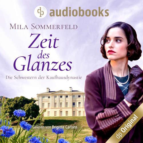 Hoerbuch Zeit des Glanzes - Die Schwestern der Kaufhausdynastie-Reihe, Band 1 - Mila Sommerfeld - Brigitte Carlsen