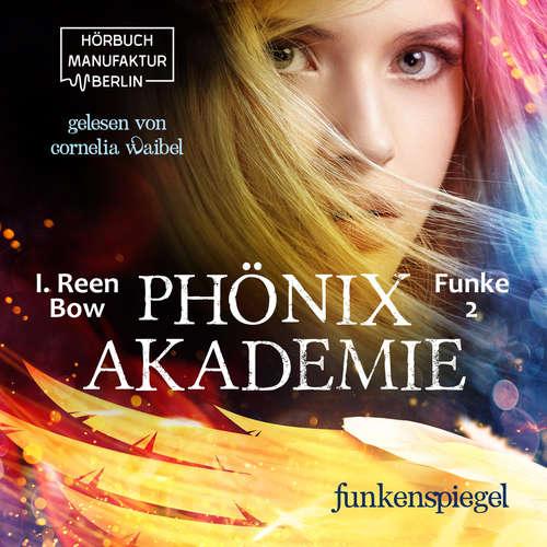 Hoerbuch Funkenspiegel - Phönixakademie, Band 2 - I. Reen Bow - Cornelia Waibel