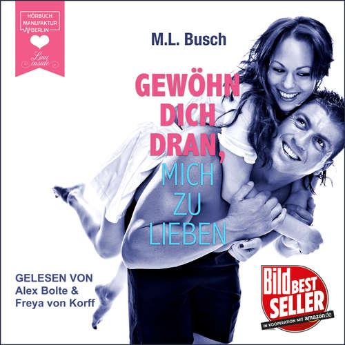 Hoerbuch Gewöhn dich dran, mich zu lieben - M. L. Busch - Freya von Korff