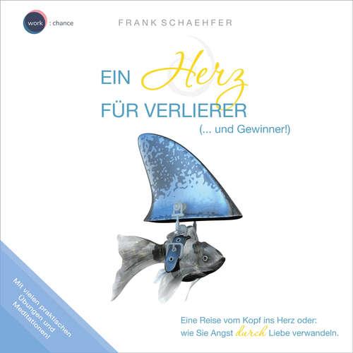 Hoerbuch Ein Herz für Verlierer (... und Gewinner!) - Wie Sie Angst durch Liebe verwandeln (ungekürzt) - Frank Schaehfer - Frank Schaehfer