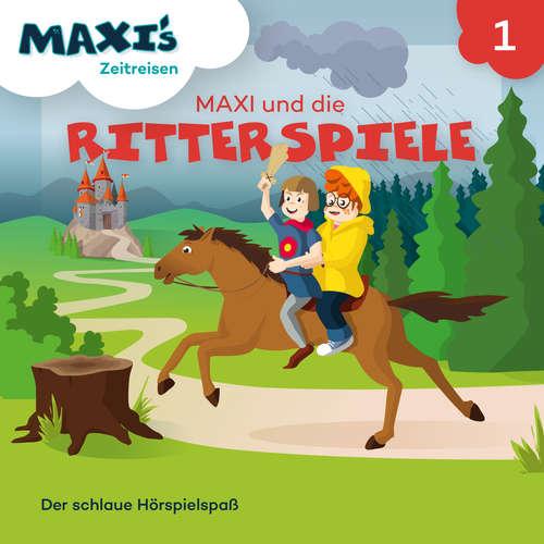 Hoerbuch Maxi's Zeitreisen, Folge 1: Maxi und die Ritterspiele - Jana Lüpke - Luisa Wietzorek