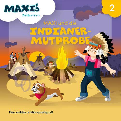 Hoerbuch Maxi's Zeitreisen, Folge 2: Maxi und die Indianermutprobe - Jana Lüpke - Luisa Wietzorek