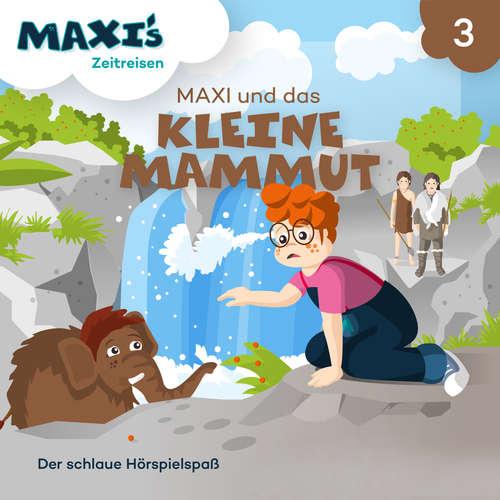Hoerbuch Maxi's Zeitreisen, Folge 3: Maxi und das kleine Mammut - Jana Lüpke - Luisa Wietzorek