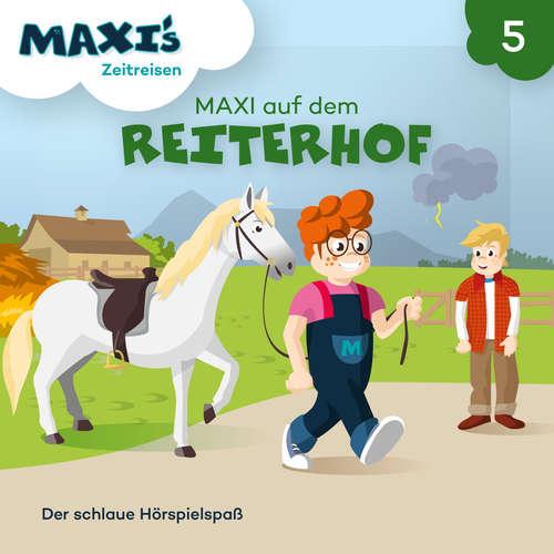Hoerbuch Maxi's Zeitreisen, Folge 5: Maxi auf dem Reiterhof - Jana Lüpke - Luisa Wietzorek