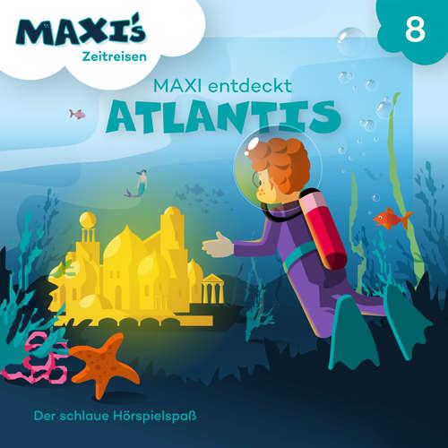 Hoerbuch Maxi's Zeitreisen, Folge 8: Maxi entdeckt Atlantis - Jana Lüpke - Luisa Wietzorek