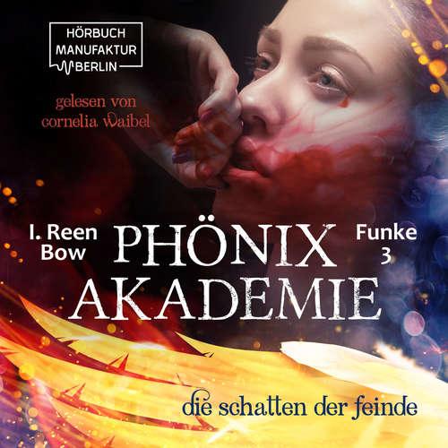 Hoerbuch Die Schatten der Feinde - Phönixakademie, Band 3 - I. Reen Bow - Cornelia Waibel