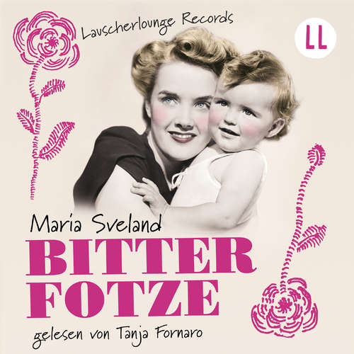 Hoerbuch Bitterfotze - Maria Sveland - Tanja Fornaro
