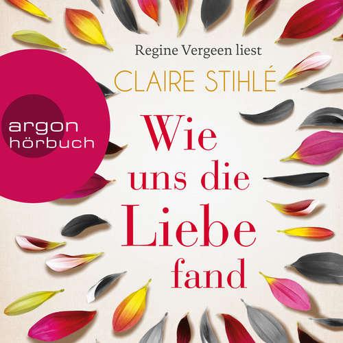 Hoerbuch Wie uns die Liebe fand - Claire Stihlé - Regine Vergeen