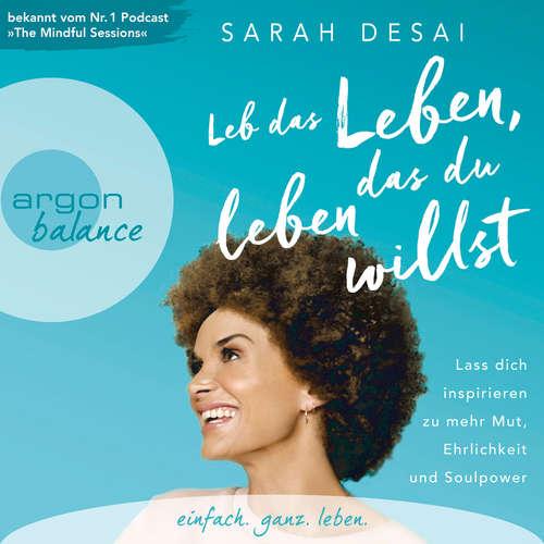 Hoerbuch Leb das Leben, das du leben willst - Lass dich inspirieren zu mehr Mut, Ehrlichkeit und Soulpower (Autorinnenlesung) - Sarah Desai - Sarah Desai