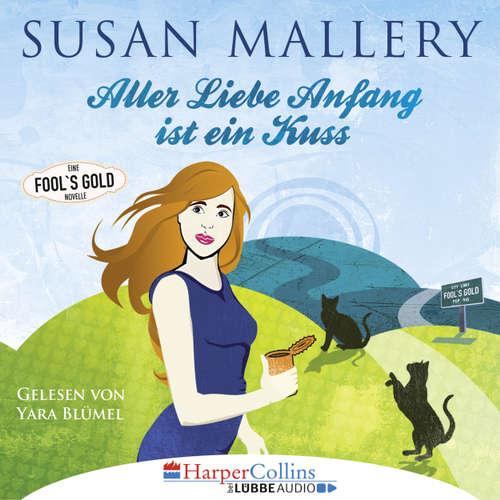 Hoerbuch Aller Liebe Anfang ist ein Kuss - Fool's Gold Novelle - Susan Mallery - Yara Blümel