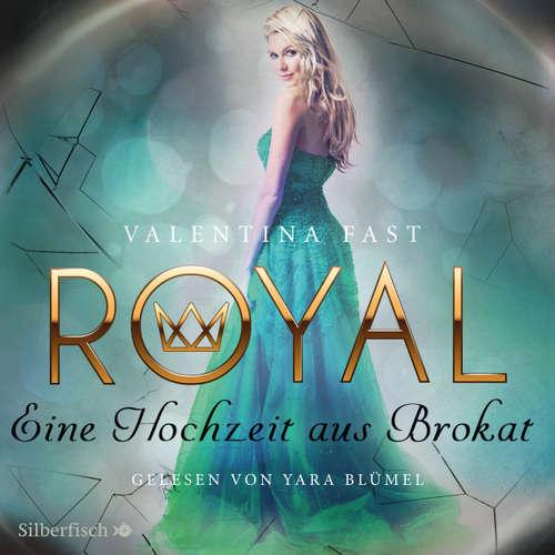 Hoerbuch Eine Hochzeit aus Brokat - Royal 5 - Valentina Fast - Yara Blümel