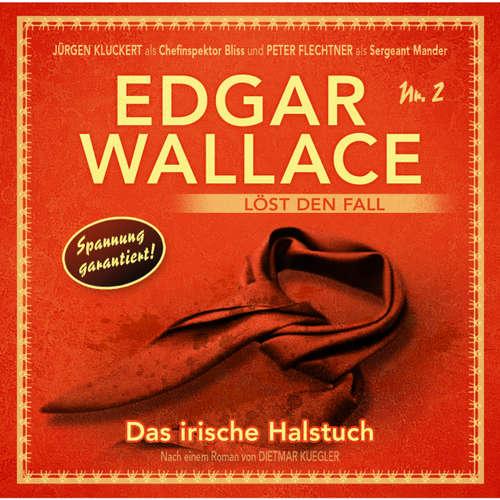 Hoerbuch Edgar Wallace, Edgar Wallace löst den Fall, Nr. 2: Das irische Halstuch - Dietmar Kuegler - Rainer Gerlach