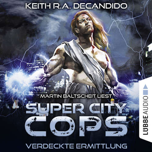 Hoerbuch Super City Cops, Folge 2: Verdeckte Ermittlung - Keith R.A. DeCandido - Martin Baltscheit