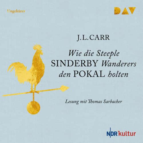 Hoerbuch Wie die Steeple Sinderby Wanderers den Pokal holten - J. L. Carr - Thomas Sarbacher