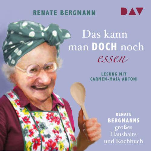 Hoerbuch Das kann man doch noch essen. Renate Bergmanns großes Haushalts- und Kochbuch (Lesung) - Renate Bergmann - Carmen-Maja Antoni