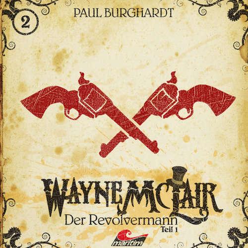 Hoerbuch Wayne McLair, Folge 1: Der Revolvermann, Pt. 1 - Paul Burghardt - Felix Würgler