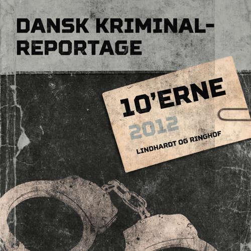 Audiokniha 10'erne 2012 - Dansk Kriminalreportage -  Diverse - Finn Andersen