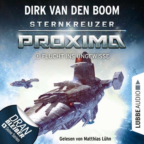 Hoerbuch Flucht ins Ungewisse - Sternkreuzer Proxima, Folge 1 - Dirk van den Boom - Matthias Lühn