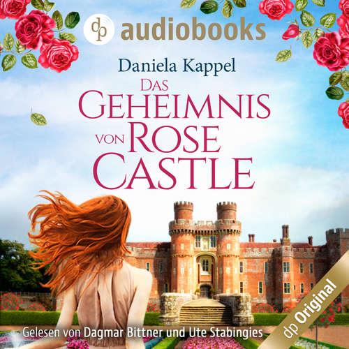 Hoerbuch Das Geheimnis von Rose Castle - Daniela Kappel - Dagmar Bittner