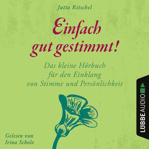 Hoerbuch Einfach gut gestimmt! - Das kleine Hörbuch für den Einklang von Stimme und Persönlichkeit - Jutta Ritschel - Irina Scholz