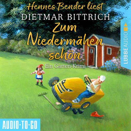 Hoerbuch Zum Niedermähen schön - Ein Garten-Krimi - Dietmar Bittrich - Hennes Bender