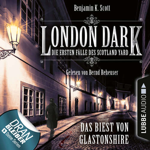 Hoerbuch London Dark - Die ersten Fälle des Scotland Yard, Folge 5: Das Biest von Glastonshire - Benjamin K. Scott - Bernd Reheuser