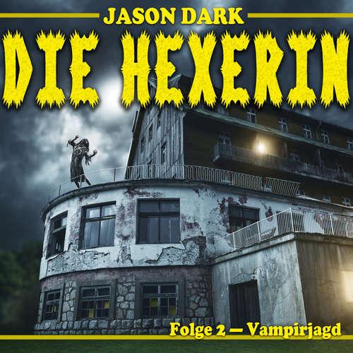 Hoerbuch Vampirjagd - Die Hexerin, Folge 2 - Jason Dark - Suzan Erentok