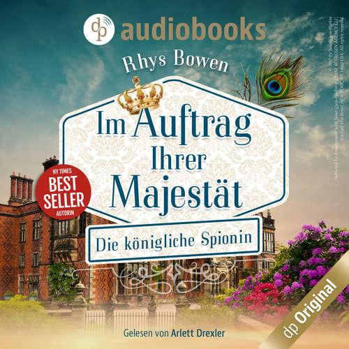 Hoerbuch Im Auftrag Ihrer Majestät - Die königliche Spionin, Band 1 - Rhys Bowen - Arlett Drexler
