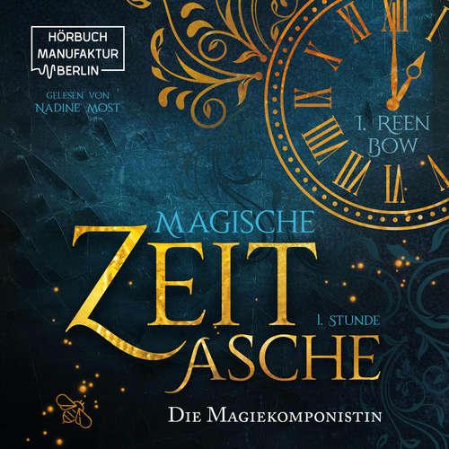 Hoerbuch Erste Stunde: Die Magiekomponistin - Magische Zeitasche, Band 1 - I. Reen Bow - Nadine Most