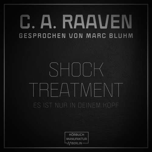 Hoerbuch Shock Treatment - Es ist nur in deinem Kopf - C. A. Raaven - Marc Bluhm