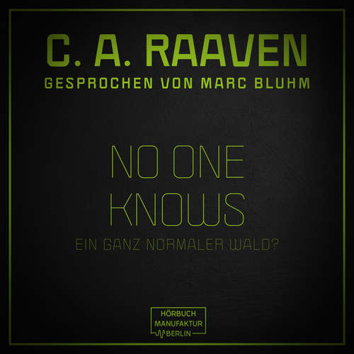 Hoerbuch No one knows - Ein ganz normaler Wald? - C. A. Raaven - Marc Bluhm