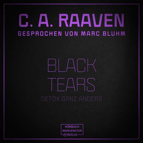 Hoerbuch Black Tears - Detox ganz anders - C. A. Raaven - Marc Bluhm