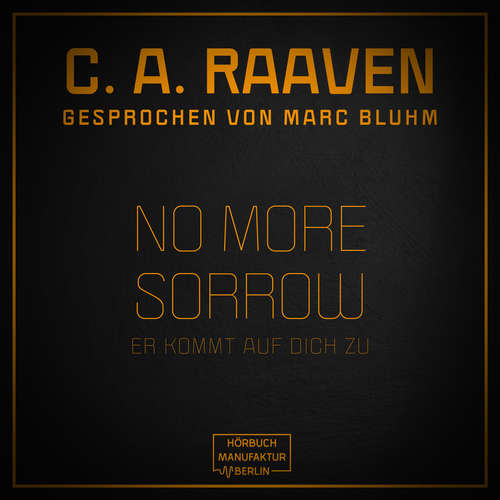 Hoerbuch No more sorrow - Er kommt auf dich zu - C. A. Raaven - Marc Bluhm
