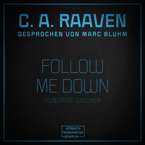 Hoerbuch Follow me down - Hungrige Wolken - C. A. Raaven - Marc Bluhm
