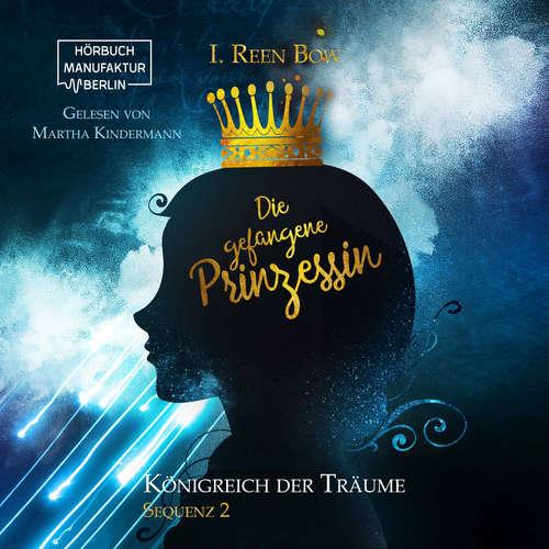 Hoerbuch Die gefangene Prinzessin - Königreich der Träume, Sequenz 2 - I. Reen Bow - Martha Kindermann