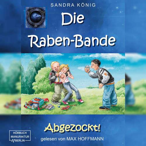 Hoerbuch Abgezockt! - Die Raben-Bande, Band 1 - Sandra König - Max Hoffmann
