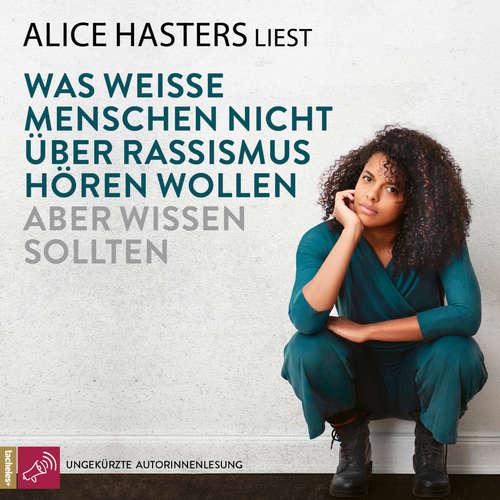 Hoerbuch Was weiße Menschen nicht über Rassismus hören wollen aber wissen sollten - Alice Hasters - Alice Hasters