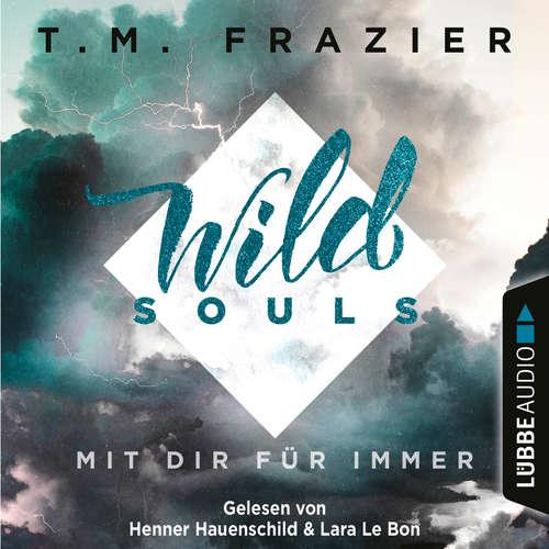 Hoerbuch Mit dir für immer - Wild Souls, Band 2 - T. M. Frazier - Lara Le Bon