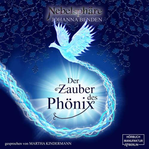 Hoerbuch Der Zauber des Phönix - Nebelsphäre, Band 1 - Johanna Benden - Martha Kindermann