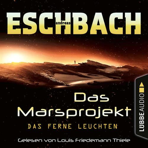 Hoerbuch Das ferne Leuchten - Das Marsprojekt, Teil 1 - Andreas Eschbach - Louis Friedemann Thiele