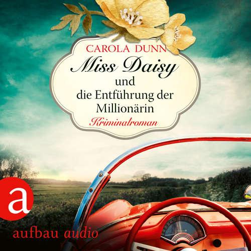 Hoerbuch Miss Daisy und die Entführung der Millionärin - Miss Daisy ermittelt, Band 5 - Carola Dunn - Julia von Tettenborn
