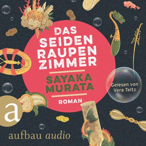 Hoerbuch Das Seidenraupenzimmer - Sayaka Murata - Vera Teltz