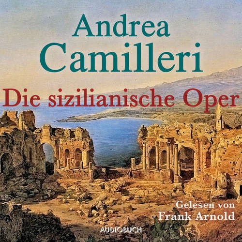 Hoerbuch Die sizilianische Oper - Andrea Camilleri - Frank Arnold