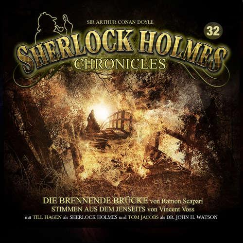 Hoerbuch Sherlock Holmes Chronicles, Folge 32: Die brennende Brücke / Stimmen aus dem Jenseits - Ramon Scapari - Tom Jacobs