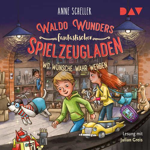 Hoerbuch Wo Wünsche wahr werden - Waldo Wunders fantastischer Spielzeugladen, Band 2 - Anne Scheller - Julian Greiß