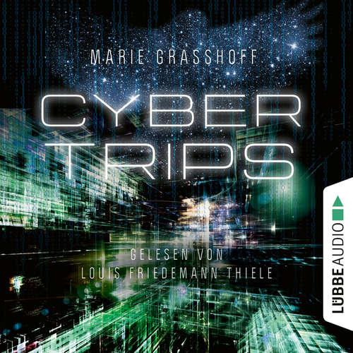 Hoerbuch Cyber Trips - Marie Graßhoff - Louis Friedemann Thiele